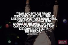 and my last prayer was don't ever let me end up like the people that's down here.