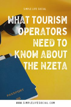 What Tourism Operators Need to Know About the NZeTA — Simple Life Social Let Them Talk, Let It Be, October 1, Need To Know, Tourism, Author, Social Media, Business, Travel