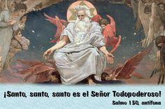 ¡Santo, santo, santo es el Señor Todopoderoso! (Salmo 150, antífona)
