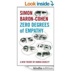 Zero Degrees of Empathy: A new theory of human cruelty - Kindle edition by Simon Baron-Cohen. Politics & Social Sciences Kindle eBooks @ Ama...