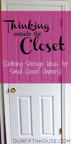 our fifth house: Thinking Outside the Closet (Clothing Storage Ideas for Small Closet Owners)