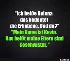 Ich heiße Helena, das bedeuet die Erhabene.. | DEBESTE.de, Lustige Bilder, Sprüche, Witze und Videos