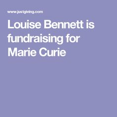 Louise Bennett is fundraising for Marie Curie