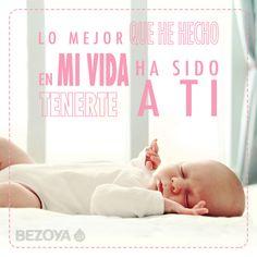 Lo mejor que he hecho en mi vida ha sido tenerte a ti. #bezoya, bebé, bebé a bordo, madre, hijo, maternidad, padres, madres, familia, primeriza, amor, niño, niña, newborn, agua, mineral natural, mineralización débil, nacimiento, baby, recién nacido, frase, frases bebés