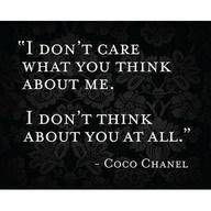"""""""No me importa lo que piensen de mí. Yo ni siquiera pienso en ustedes"""" -Coco Chanel"""