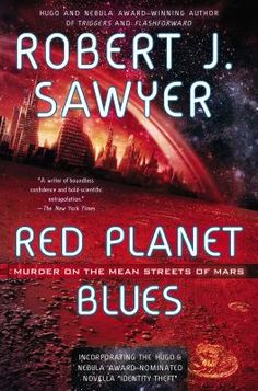 """Red Planet Blues"" by Robert J. Sawyer is a second favorite of Nancy's.  Sawyer, the author of such provocative novels as ""Triggers"" and The WWW Trilogy, presents a noir mystery expanded from his Hugo and Nebula Award-nominated novella ""Identity Theft"" and his Aurora Award-winning short story ""Biding Time,"" and set on a lawless Mars in a future where everything is cheap, and life is even cheaper."