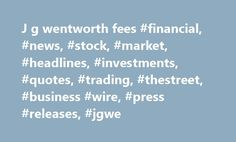 "J g wentworth fees #financial, #news, #stock, #market, #headlines, #investments, #quotes, #trading, #thestreet, #business #wire, #press #releases, #jgwe http://papua-new-guinea.remmont.com/j-g-wentworth-fees-financial-news-stock-market-headlines-investments-quotes-trading-thestreet-business-wire-press-releases-jgwe/  # J.G. Wentworth® Named By LendingTree As Top Customer-Rated The J.G. Wentworth Company® (""J.G. Wentworth"" or the ""Company"") (OTCQX: JGWE) today announced that LendingTree®, a…"