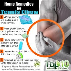 Top 10 Effective Home Remedies for Tennis Elbow.      1- Wrap some ice cubes in a thin towel.     2- Rest your elbow on a pillow or other cushioned area.     3- Place the towel gently on the affected area.     4- Leave it on for 10 to 15 minutes.     5- Repeat several times a day until the pain is gone. #homeremedies #tenniselbow