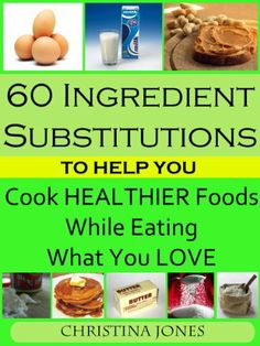 60 Ingredient Substitutions To Help You Cook Healthy Foods While Eating What You Love by Christina Jones, http://www.amazon.com/dp/B00BWZA1J2/ref=cm_sw_r_pi_dp_cM4Mrb13ZY6JV