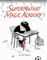 "SuperMutant Magic Academy by Jullian Tamaki: ""SuperMutant Magic Academy is a prep-school for mutants and witches but their paranormal abilities take a back seat to everyday teen concerns. Science experiments go awry, bakesales are upstaged, and the new kid at school is a cat who will determine the course of human destiny.""--Provided by publisher."