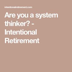Are you a system thinker? - Intentional Retirement