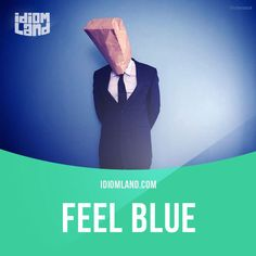 """""""Feel blue"""" means """"to feel sad"""".  Example: I was really feeling blue after she told me she was leaving.  Get our apps for learning English: learzing.com"""