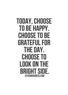 Not just today, but everyday. Everyday is a great day.