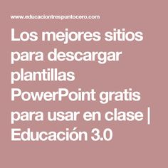 Los mejores sitios para descargar plantillas PowerPoint gratis para usar en clase | Educación 3.0