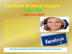 Will Facebook Technical Support 1-850-316-4897 team exterminate Facebook issues? Well, our Facebook Technical Support team always works properly because they know that if they don't do that properly then their customers will suffer. Our main objective is to offer a cent-percent satisfyingsolution to our customers who are facing the Facebook problems. You need to place a call at our toll-free number 1-850-316-4897 to contact our techies. For more information visit…