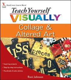 Teach Yourself VISUALLY Collage and Altered Art by Roni Johnson http://www.amazon.com/dp/0470447192/ref=cm_sw_r_pi_dp_dxOBwb1BES9EV