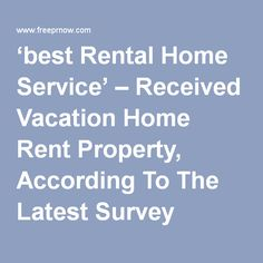 'best Rental Home Service' – Received Vacation Home Rent Property, According To The Latest Survey