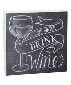 Look what I found on #zulily! 'Save Water Drink Wine' Wall Art #zulilyfinds