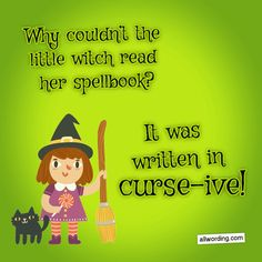 Why couldn't the little witch read her spell book? It was written in curse-ive! #witchpuns