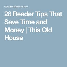 28 Reader Tips That Save Time and Money | This Old House