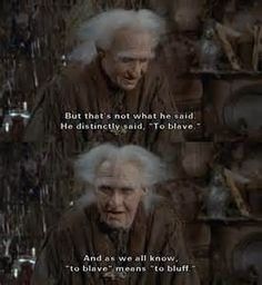 Well, OBVIOUSLY to blave means to bluff, because what sane person WOULDN'T know that? (The Princess Bride)