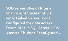SQL-Server Blog of Ritesh Shah -Fight the fear of SQL with: Linked Server is not configured for data access Error: 7411 in SQL Server 2005 #server #is #not #configured #for #data #access http://england.nef2.com/sql-server-blog-of-ritesh-shah-fight-the-fear-of-sql-with-linked-server-is-not-configured-for-data-access-error-7411-in-sql-server-2005-server-is-not-configured-for-data-access/  # I wrote one article to set Linked server at: Sometime you properly set the link server and while trying…