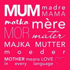 QUOTE : MUM, MOTHER,MADRE, MATTER, MAMA......