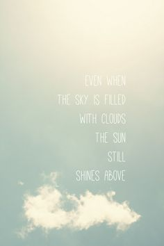 Cloud Quotes Simple Even When The Sky Is Filled With Clouds The Sun Still Shines Above . Design Decoration