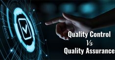 Quality Assurance Vs. Quality Control – What is the difference?