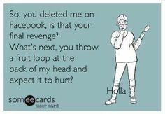 delete me from facebook | 23-so-you-deleted-me-from-facebook-ecard