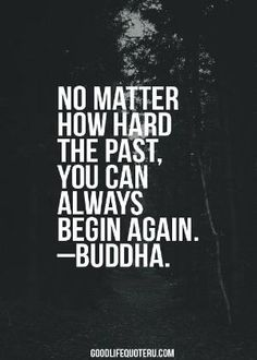""" NO MATTER HOW HARD THE PAST, YOU CAN ALWAYS BEGIN AGAIN""-BUDDHA #buddhaquotes by Rebeccalennox"