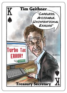 "Timothy ""Tax Cheat"" Geithner.  Yes he files fraudulent taxes and cheats America out of thousands of dollars, but at least it doesn't bother him. And how does the President justify appointing a tax evader to oversee the IRS?  Like a fox in the henhouse.  www.votethemoutcards.com.  Only 9.95 for the entire deck (free shipping)"