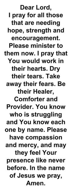 I always pray for people in need, but this is what I want to say and cannot find the words. Prayer Scriptures, Faith Prayer, Prayer Quotes, Spiritual Quotes, Bible Quotes, Bible Verses, Jesus Quotes, Strength Prayer, Strength Scriptures