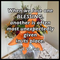 """When we lose one blessing, another is often most unexpectedly given in its place."" ~ C. S. Lewis​  #quote"