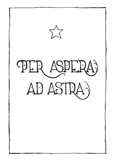 Per Aspera Ad Astra - to the stars through difficulties