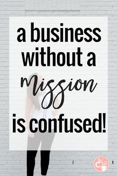 A mission in a business gives direction and meaning. It helps entrepreneurs make purposeful decisions. With no mission... you'd be operating in the dark. A business without a mission is confused.