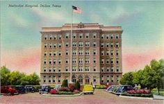 Methodist Hospital Dallas 1940...my birthplace ...1971! (and my sweety's too!)