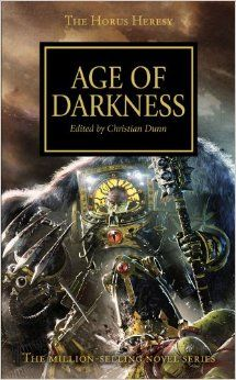 The Age of Darkness (Horus Heresy): Christian Dunn: book 16