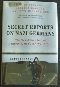 Secret reports on Nazi Germany : the Frankfurt School contribution to the war effort by Franz Neumann; Herbert Marcuse; Otto Kirchheimer; Raffaele Laudani.