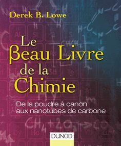 Le beau livre de la chimie/Derek B.  Lowe, 2016 http://bu.univ-angers.fr/rechercher/description?notice=000819549