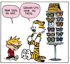 Calvin and Hobbes, Sunglasses! (4 of 4 DA) - Mom says no way. | Grown-ups have no taste.