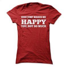 HIGH JUMP MAKES ME HAPPY T SHIRTS - #tshirts #tshirt headband. I WANT THIS => https://www.sunfrog.com/Sports/HIGH-JUMP-MAKES-ME-HAPPY-T-SHIRTS-Ladies.html?68278