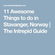 11 Awesome Things to do in Stavanger, Norway | The Intrepid Guide