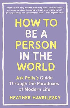 How to Be a Person in the World: Ask Polly's Guide Throug... https://www.amazon.com/dp/1101911581/ref=cm_sw_r_pi_dp_U_x_Z.vVAbWRD4HSY