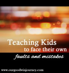 Teaching Kids to Face Mistakes - why this is an eternal lesson our kids must learn #parenting #family #faith