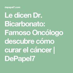 Le dicen Dr. Bicarbonato: Famoso Oncólogo descubre cómo curar el cáncer | DePapel7