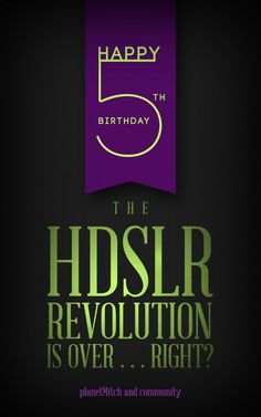 Happy 5th Birthday HDSLR revolution! Is the revolution still alive? Find out the answer on planet5D - http://blog.planet5d.com/2013/09/happy-5th-birthday-hdslr-revolution-is-the-revolution-still-alive-find-out-the-answer-on-planet5d/