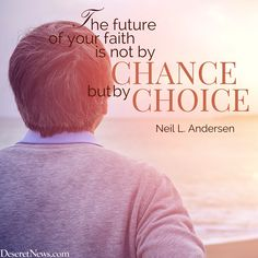 """Elder Neil L. Andersesn: """"The future of your faith is not by chance, but by choice."""" #ldsconf #lds #quotes"""