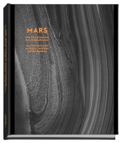 A Book and an exhibition: Mars, une exploration photographique  From July 1st to September 22nd, 2013  Atelier de Chaudronnerie  (Grande Halle)  13200 Arles  France  Everyday 10am - 7.30pm  8 €