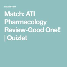 Match: ATI Pharmacology Review-Good One!! | Quizlet
